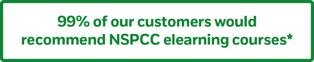 99% of our customers would recommend NSPCC elearning courses