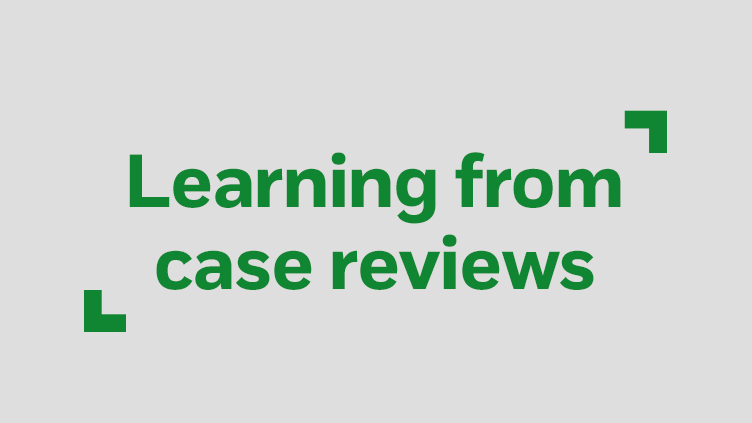 Learning from case reviews